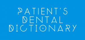 Patient's Dental Dictionary | 6th Ave Periodontics